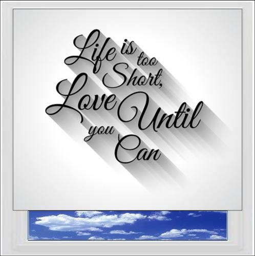 Life Is Too Short Digitally Printed Photo Roller Blind